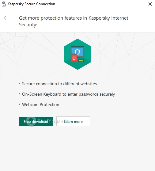 You can get more features for Kaspersky Secure Connection by downloading Kaspersky Internet Security